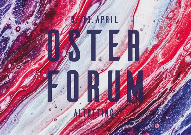 Internationales Osterforum Altötting | 9. - 13. April 2020